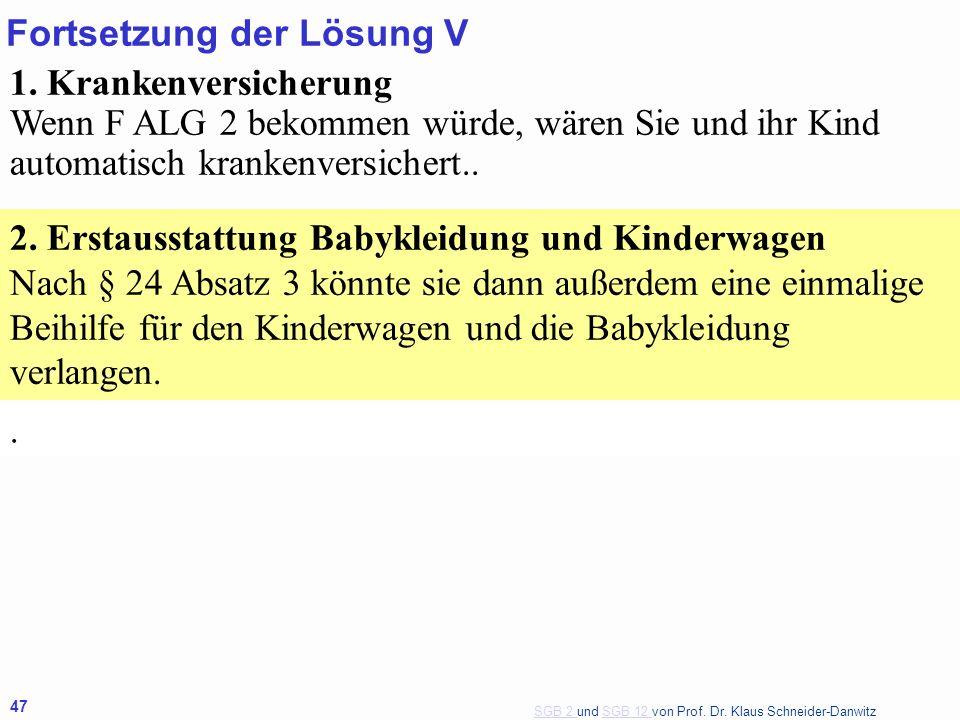 SGB 2 SGB 2 und SGB 12 von Prof. Dr. Klaus Schneider-DanwitzSGB 12 47 1. Krankenversicherung Wenn F ALG 2 bekommen würde, wären Sie und ihr Kind autom