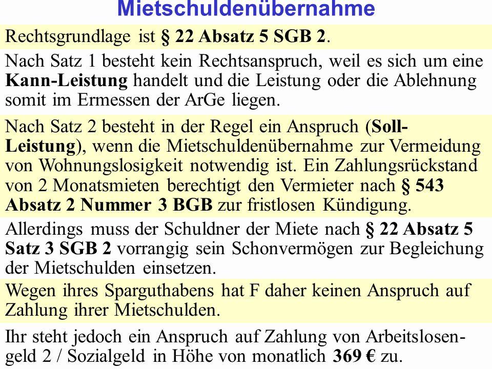SGB 2 SGB 2 und SGB 12 von Prof. Dr. Klaus Schneider-DanwitzSGB 12 53 Rechtsgrundlage ist § 22 Absatz 5 SGB 2. Nach Satz 1 besteht kein Rechtsanspruch