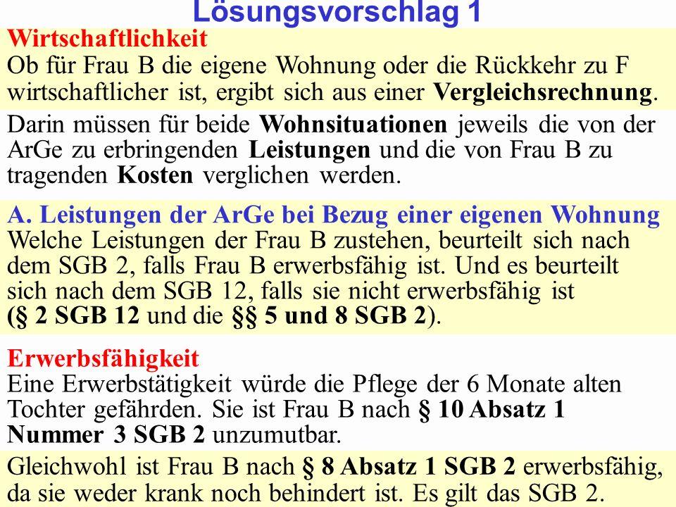 SGB 2 SGB 2 und SGB 12 von Prof. Dr. Klaus Schneider-DanwitzSGB 12 6 Wirtschaftlichkeit Ob für Frau B die eigene Wohnung oder die Rückkehr zu F wirtsc