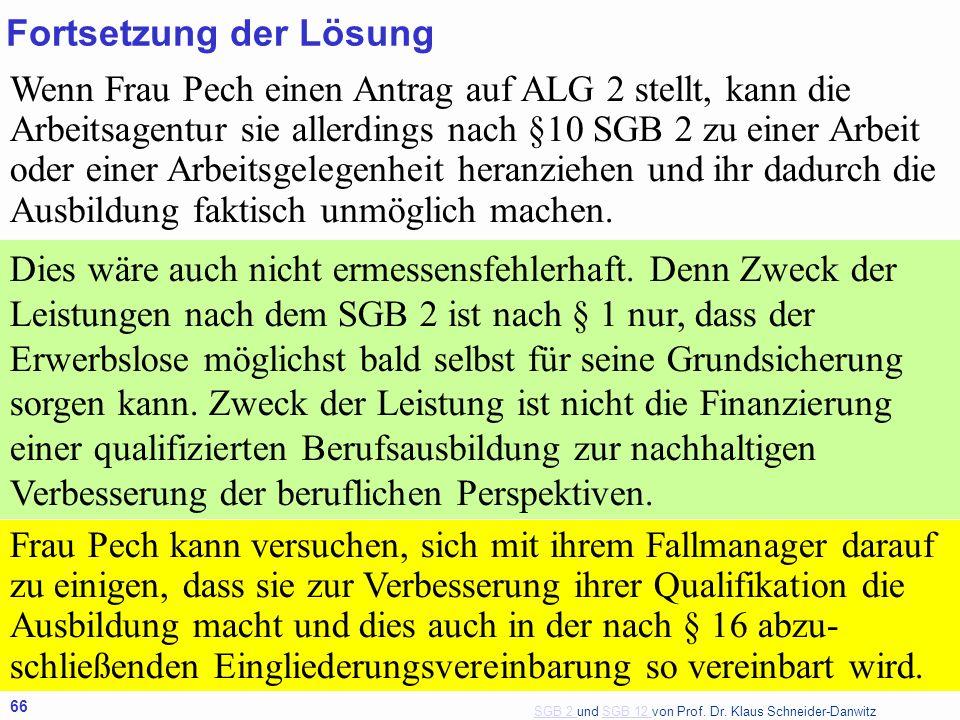SGB 2 SGB 2 und SGB 12 von Prof. Dr. Klaus Schneider-DanwitzSGB 12 66 Wenn Frau Pech einen Antrag auf ALG 2 stellt, kann die Arbeitsagentur sie allerd