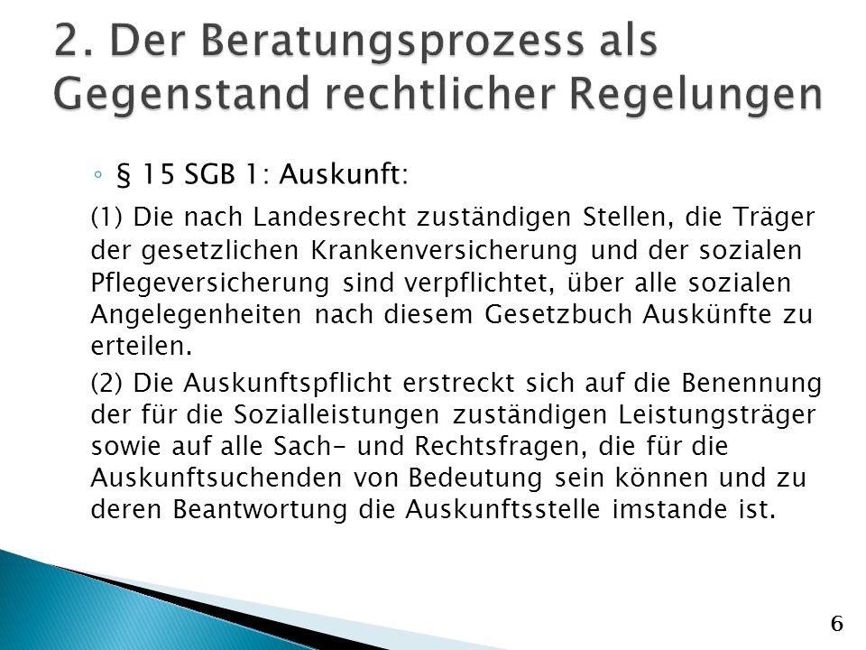 § 15 SGB 1: Auskunft: (1) Die nach Landesrecht zuständigen Stellen, die Träger der gesetzlichen Krankenversicherung und der sozialen Pflegeversicherung sind verpflichtet, über alle sozialen Angelegenheiten nach diesem Gesetzbuch Auskünfte zu erteilen.