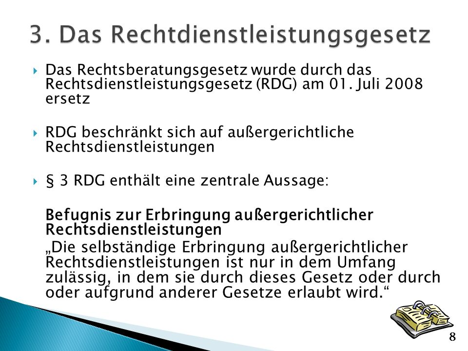 Handelt sich um ein Verbot mit Erlaubnisvorbehalt: erlaubt durch RDG oder anderes Gesetz Ziel: die einzelnen Ratsuchenden, den Rechtsverkehr und die Rechtsordnung vor unqualifizierten Rechtsdienstleistungen zu schützen (§ 1 Abs.