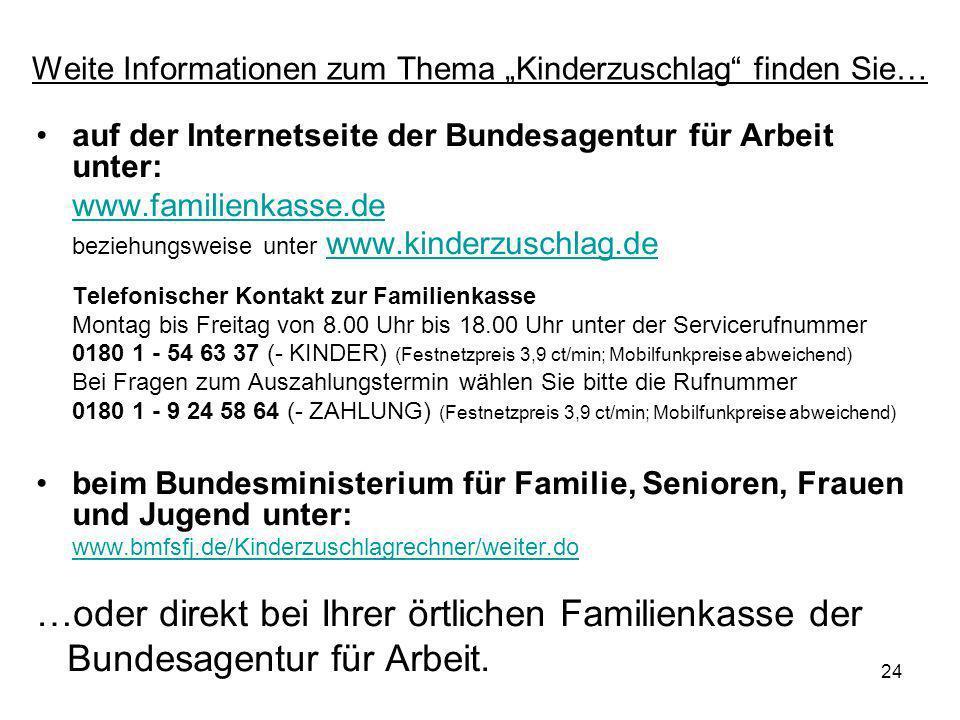 24 Weite Informationen zum Thema Kinderzuschlag finden Sie… auf der Internetseite der Bundesagentur für Arbeit unter: www.familienkasse.de beziehungsw