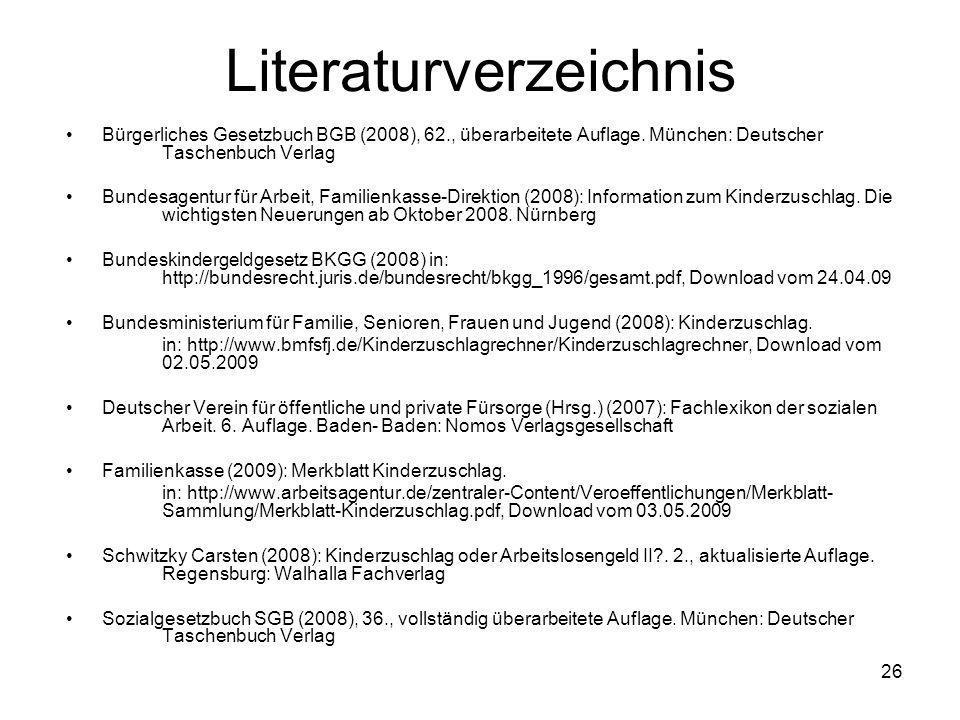 26 Literaturverzeichnis Bürgerliches Gesetzbuch BGB (2008), 62., überarbeitete Auflage. München: Deutscher Taschenbuch Verlag Bundesagentur für Arbeit