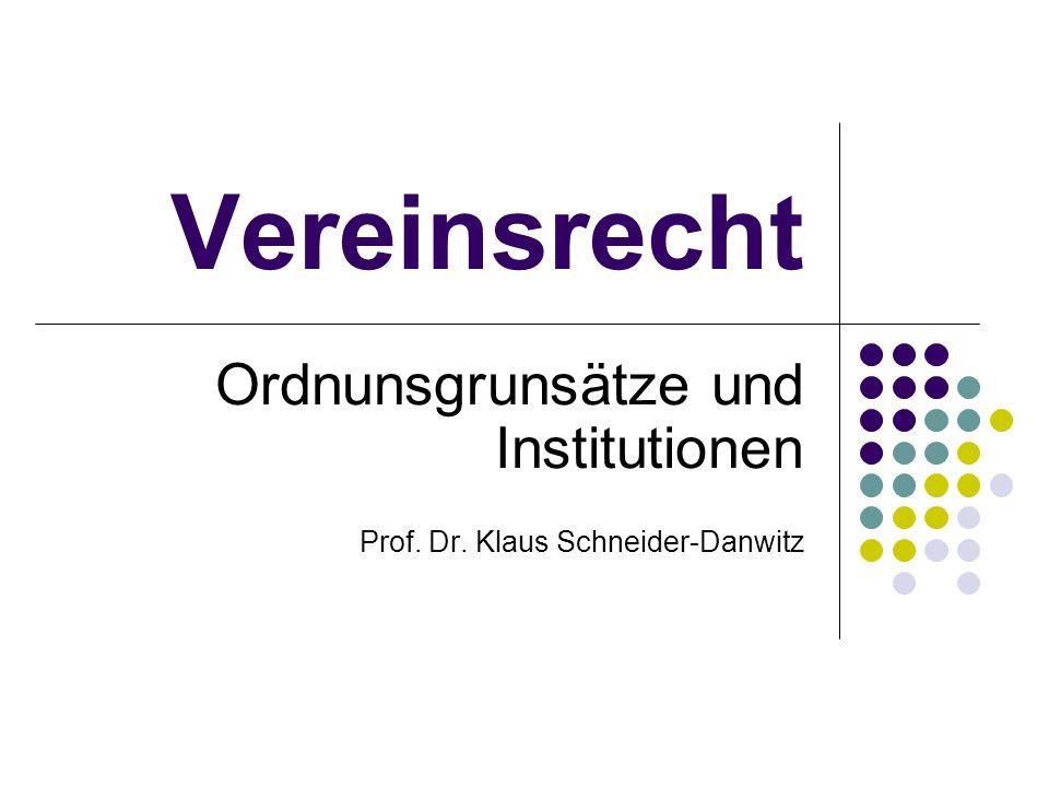 Vereinsrecht Ordnunsgrunsätze und Institutionen Prof. Dr. Klaus Schneider-Danwitz
