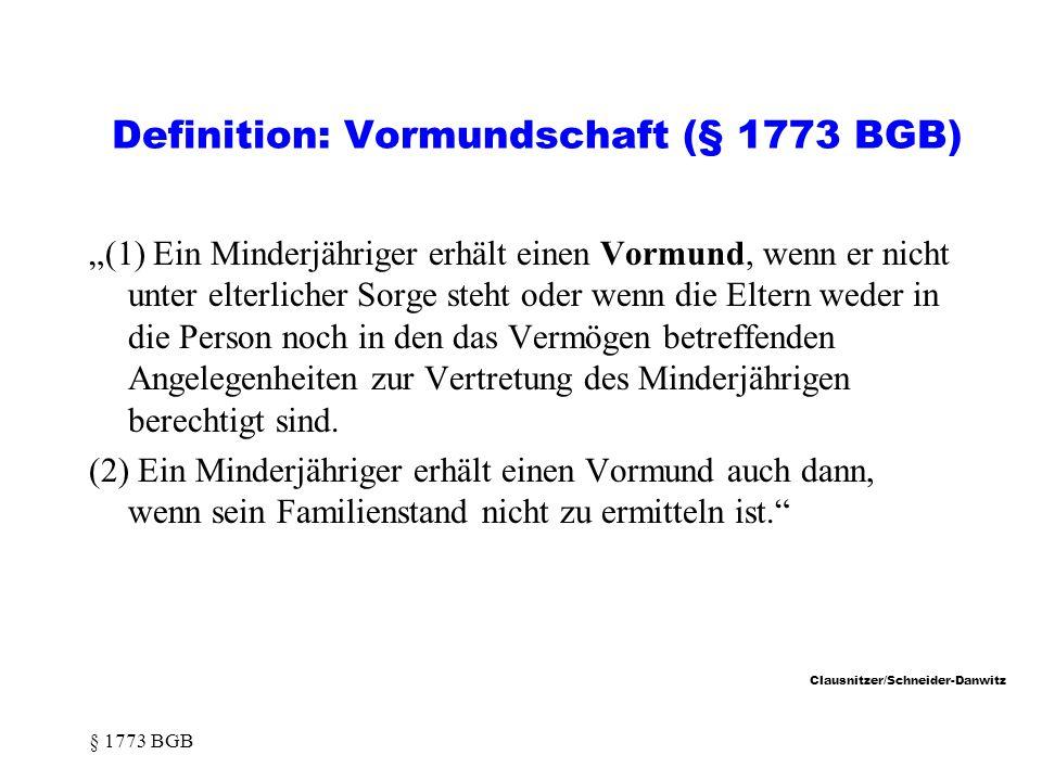 Clausnitzer/Schneider-Danwitz Definition: Vormundschaft (§ 1773 BGB) (1) Ein Minderjähriger erhält einen Vormund, wenn er nicht unter elterlicher Sorge steht oder wenn die Eltern weder in die Person noch in den das Vermögen betreffenden Angelegenheiten zur Vertretung des Minderjährigen berechtigt sind.