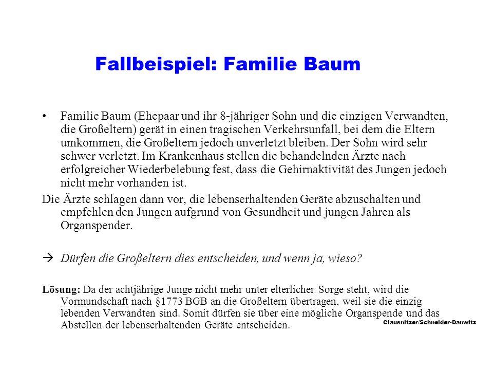 Clausnitzer/Schneider-Danwitz Fallbeispiel: Familie Baum Familie Baum (Ehepaar und ihr 8-jähriger Sohn und die einzigen Verwandten, die Großeltern) gerät in einen tragischen Verkehrsunfall, bei dem die Eltern umkommen, die Großeltern jedoch unverletzt bleiben.