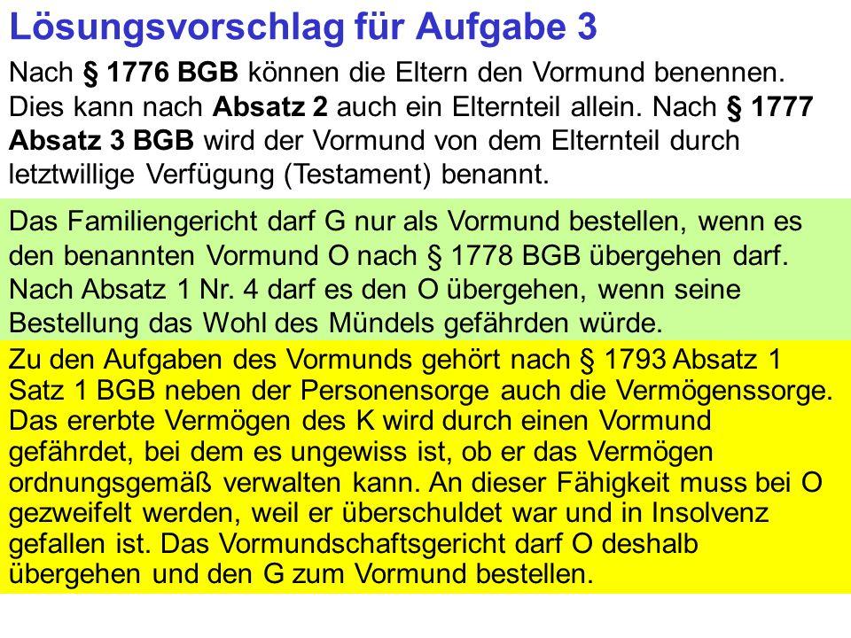 Clausnitzer/Schneider-Danwitz Lösungsvorschlag für Aufgabe 3 Nach § 1776 BGB können die Eltern den Vormund benennen.