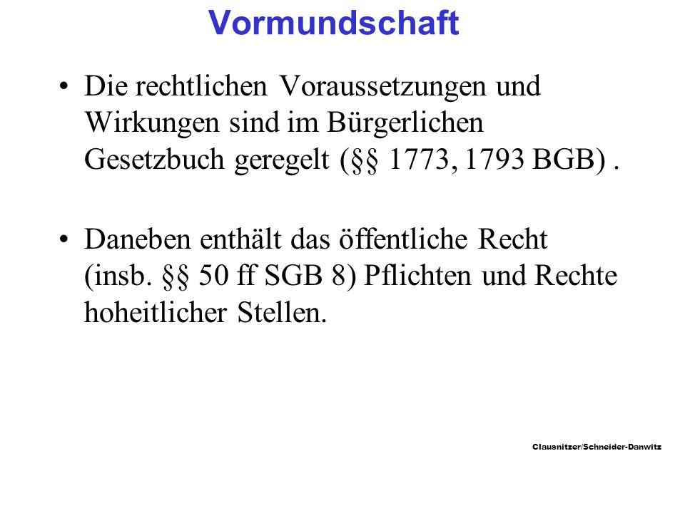 Clausnitzer/Schneider-Danwitz Vormundschaft Die rechtlichen Voraussetzungen und Wirkungen sind im Bürgerlichen Gesetzbuch geregelt (§§ 1773, 1793 BGB).