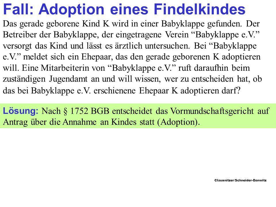 Clausnitzer/Schneider-Danwitz Fall: Adoption eines Findelkindes Das gerade geborene Kind K wird in einer Babyklappe gefunden.