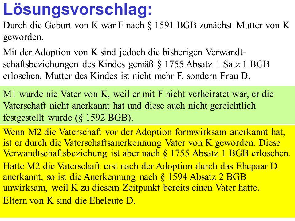 Clausnitzer/Schneider-Danwitz Lösungsvorschlag: Durch die Geburt von K war F nach § 1591 BGB zunächst Mutter von K geworden.