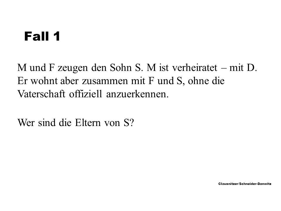 Clausnitzer/Schneider-Danwitz Fall 1 M und F zeugen den Sohn S.