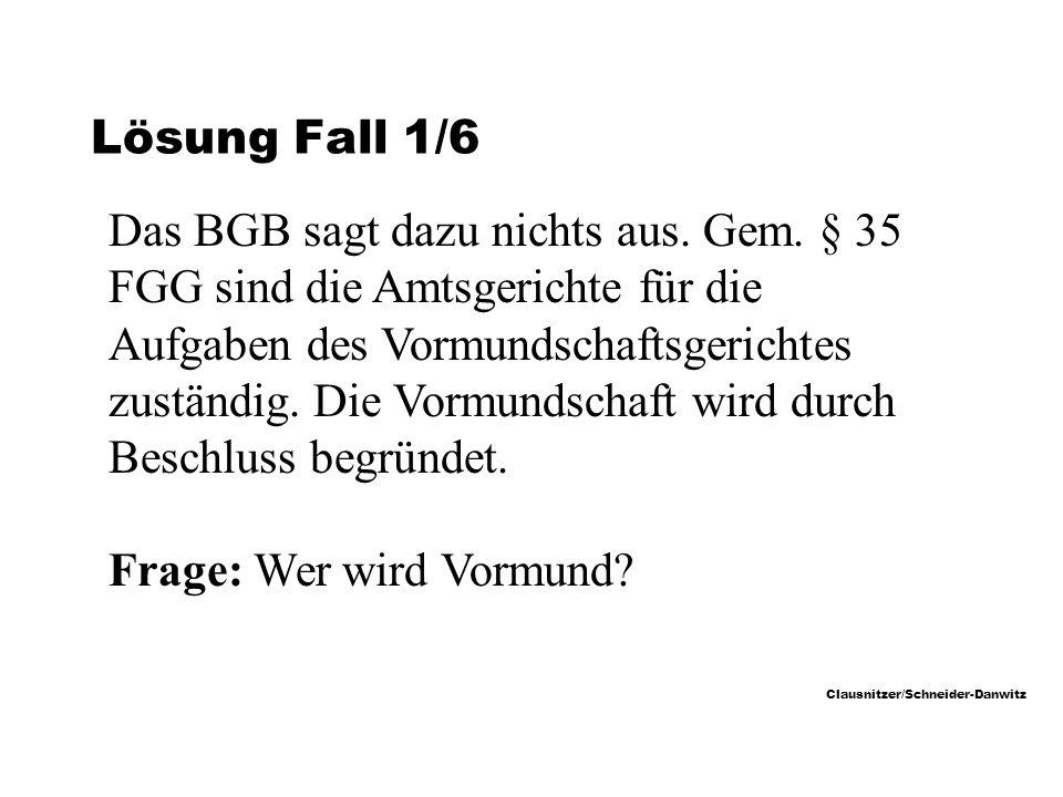 Clausnitzer/Schneider-Danwitz Lösung Fall 1/6 Das BGB sagt dazu nichts aus.