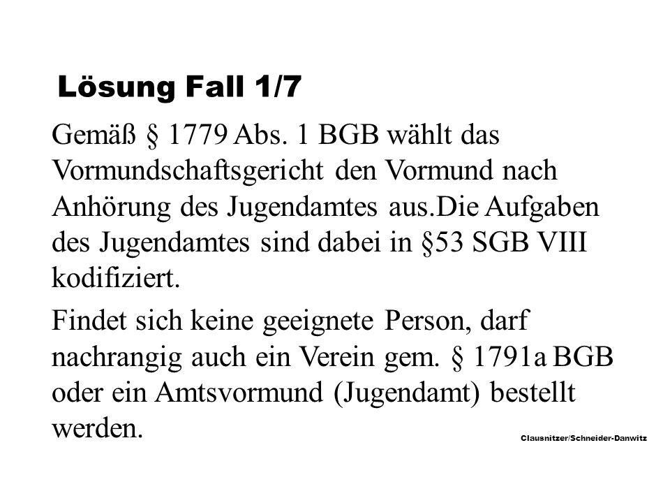 Clausnitzer/Schneider-Danwitz Lösung Fall 1/7 Gemäß § 1779 Abs.