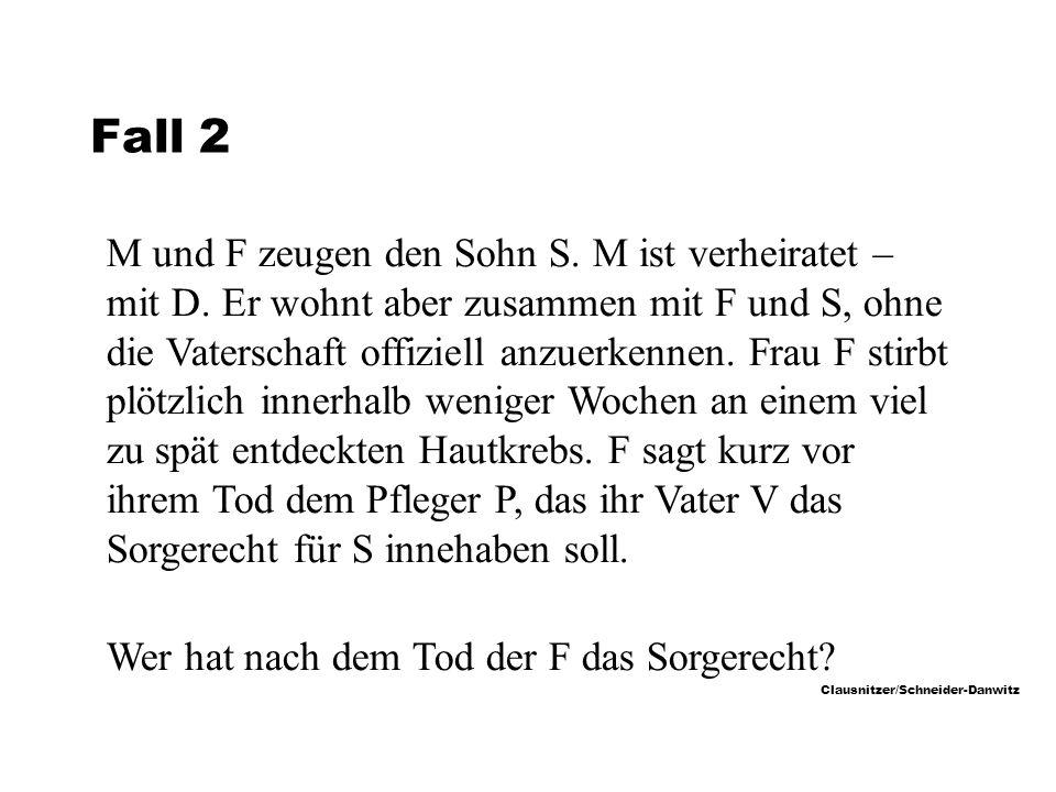 Clausnitzer/Schneider-Danwitz Fall 2 M und F zeugen den Sohn S.