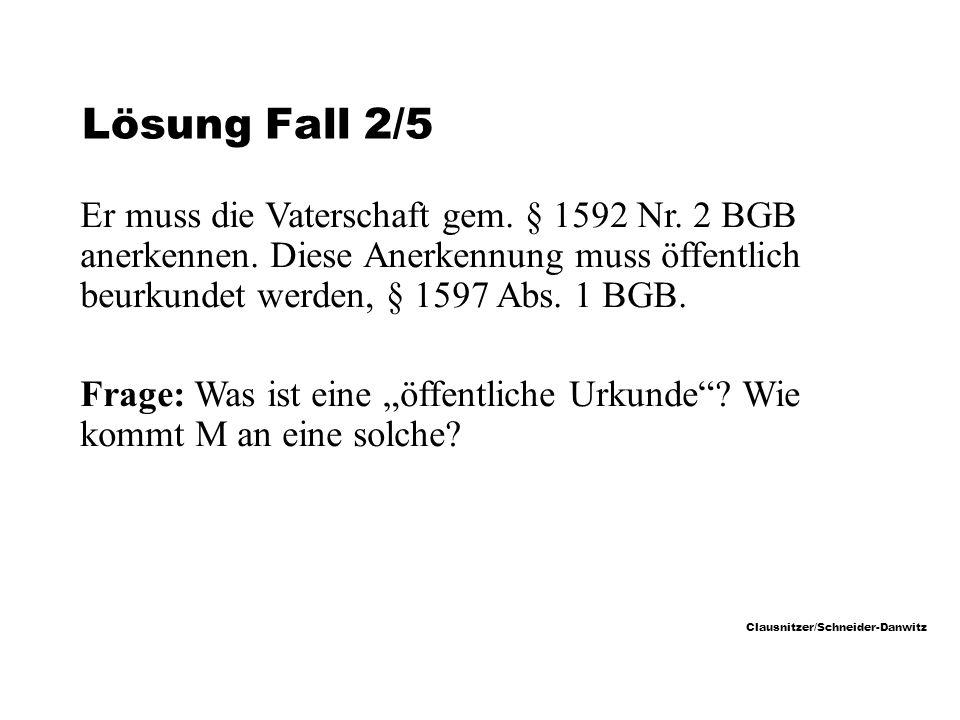 Clausnitzer/Schneider-Danwitz Lösung Fall 2/5 Er muss die Vaterschaft gem.