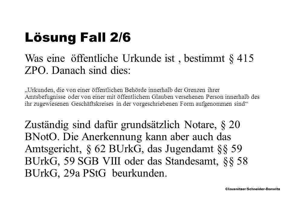 Clausnitzer/Schneider-Danwitz Lösung Fall 2/6 Was eine öffentliche Urkunde ist, bestimmt § 415 ZPO.