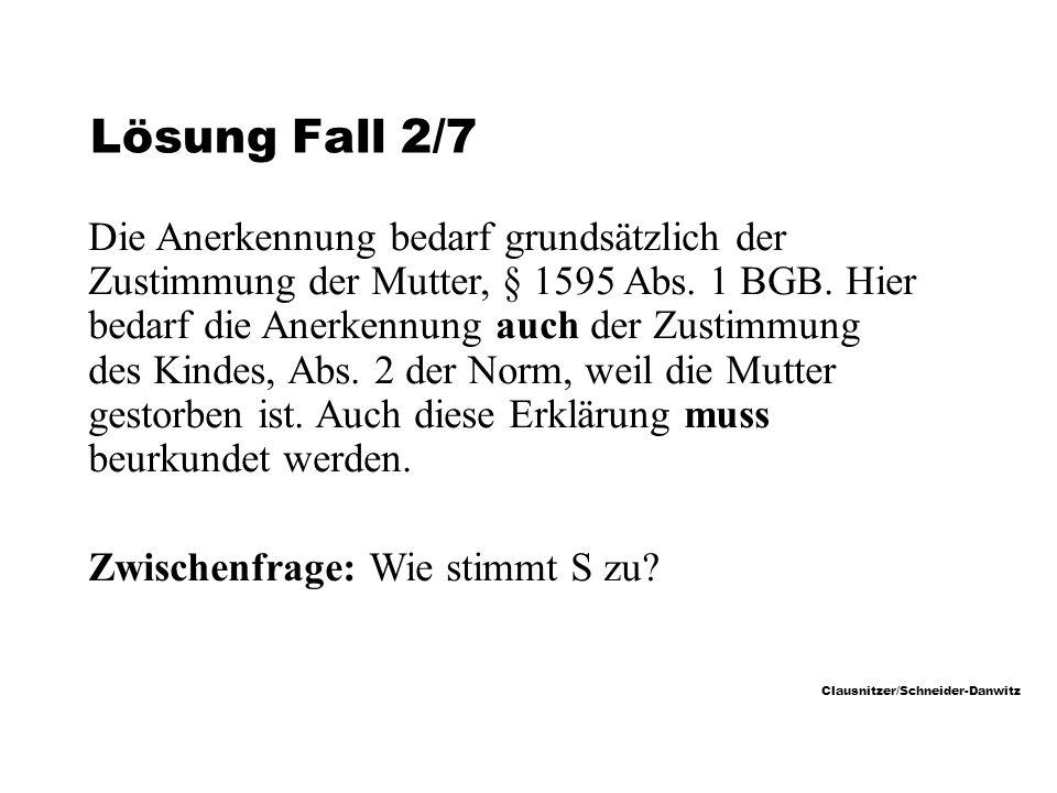 Clausnitzer/Schneider-Danwitz Lösung Fall 2/7 Die Anerkennung bedarf grundsätzlich der Zustimmung der Mutter, § 1595 Abs.