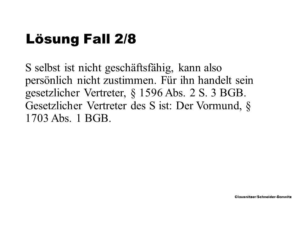 Clausnitzer/Schneider-Danwitz Lösung Fall 2/8 S selbst ist nicht geschäftsfähig, kann also persönlich nicht zustimmen.
