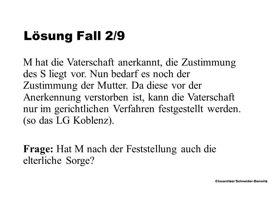 Clausnitzer/Schneider-Danwitz Lösung Fall 2/9 M hat die Vaterschaft anerkannt, die Zustimmung des S liegt vor.
