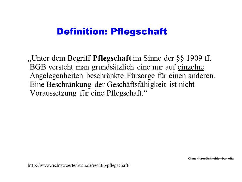Clausnitzer/Schneider-Danwitz Definition: Pflegschaft Unter dem Begriff Pflegschaft im Sinne der §§ 1909 ff.
