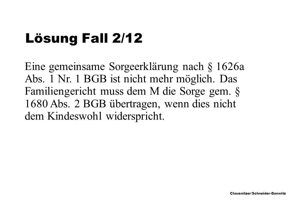 Clausnitzer/Schneider-Danwitz Lösung Fall 2/12 Eine gemeinsame Sorgeerklärung nach § 1626a Abs.
