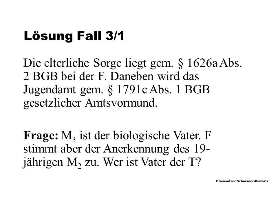 Clausnitzer/Schneider-Danwitz Lösung Fall 3/1 Die elterliche Sorge liegt gem.