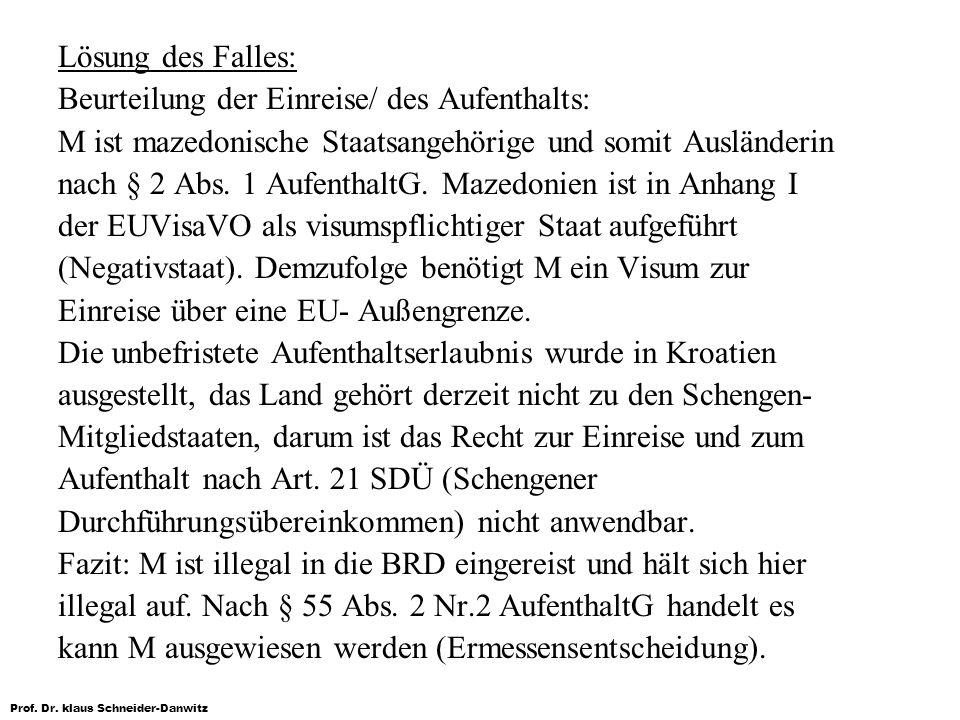 Prof. Dr. klaus Schneider-Danwitz Lösung des Falles: Beurteilung der Einreise/ des Aufenthalts: M ist mazedonische Staatsangehörige und somit Auslände