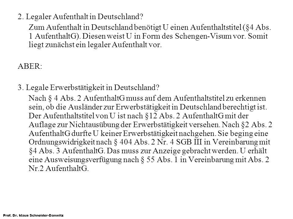 Prof. Dr. klaus Schneider-Danwitz 2. Legaler Aufenthalt in Deutschland? Zum Aufenthalt in Deutschland benötigt U einen Aufenthaltstitel (§4 Abs. 1 Auf