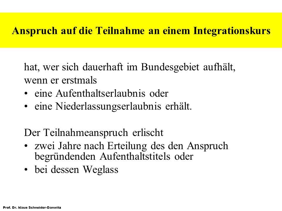 Prof. Dr. klaus Schneider-Danwitz Anspruch auf die Teilnahme an einem Integrationskurs hat, wer sich dauerhaft im Bundesgebiet aufhält, wenn er erstma