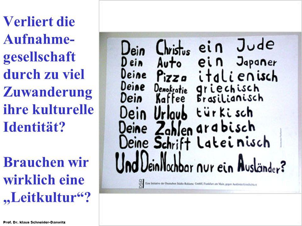 Prof. Dr. klaus Schneider-Danwitz Verliert die Aufnahme- gesellschaft durch zu viel Zuwanderung ihre kulturelle Identität? Brauchen wir wirklich eine