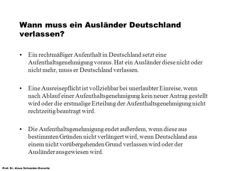 Prof. Dr. klaus Schneider-Danwitz Wann muss ein Ausländer Deutschland verlassen? Ein rechtmäßiger Aufenthalt in Deutschland setzt eine Aufenthaltsgene