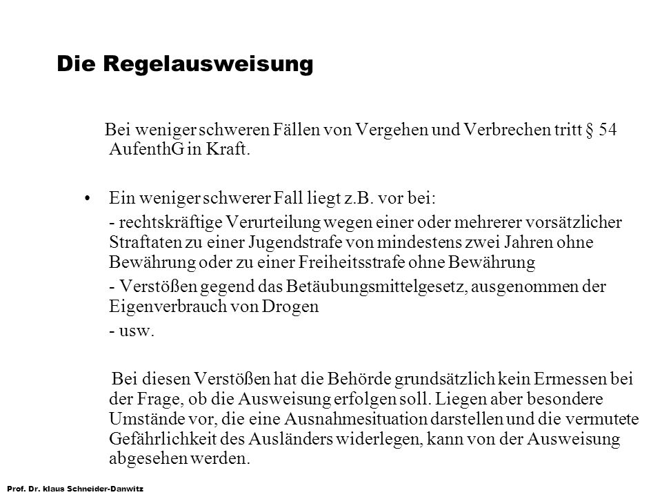 Prof. Dr. klaus Schneider-Danwitz Die Regelausweisung Bei weniger schweren Fällen von Vergehen und Verbrechen tritt § 54 AufenthG in Kraft. Ein wenige