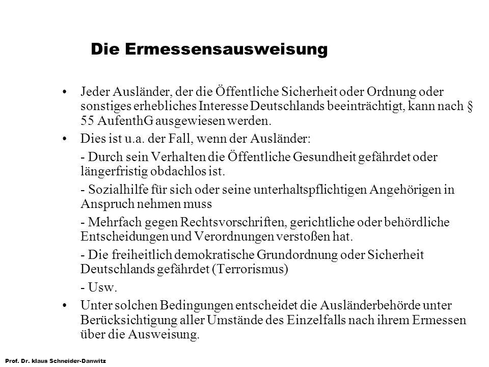 Prof. Dr. klaus Schneider-Danwitz Die Ermessensausweisung Jeder Ausländer, der die Öffentliche Sicherheit oder Ordnung oder sonstiges erhebliches Inte