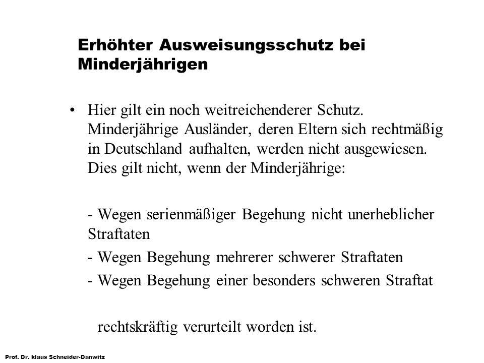 Prof. Dr. klaus Schneider-Danwitz Erhöhter Ausweisungsschutz bei Minderjährigen Hier gilt ein noch weitreichenderer Schutz. Minderjährige Ausländer, d