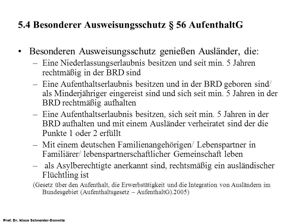 Prof. Dr. klaus Schneider-Danwitz 5.4 Besonderer Ausweisungsschutz § 56 AufenthaltG Besonderen Ausweisungsschutz genießen Ausländer, die: –Eine Nieder