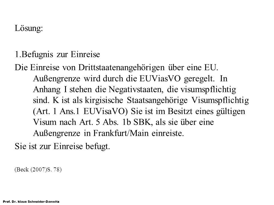 Prof. Dr. klaus Schneider-Danwitz Lösung: 1.Befugnis zur Einreise Die Einreise von Drittstaatenangehörigen über eine EU. Außengrenze wird durch die EU