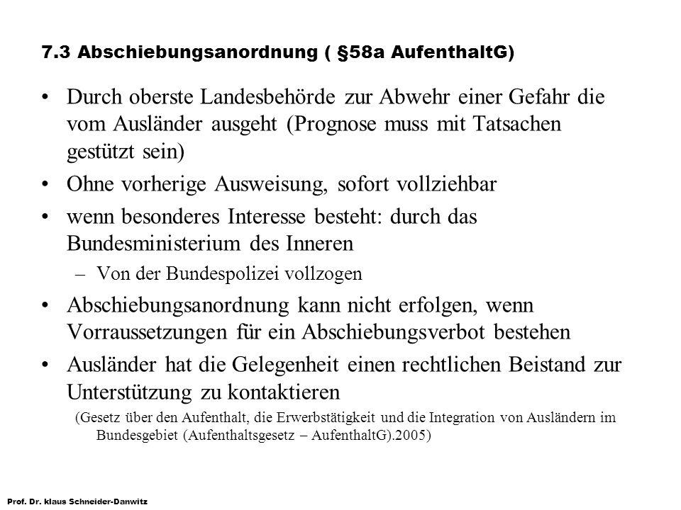 Prof. Dr. klaus Schneider-Danwitz 7.3 Abschiebungsanordnung ( §58a AufenthaltG) Durch oberste Landesbehörde zur Abwehr einer Gefahr die vom Ausländer