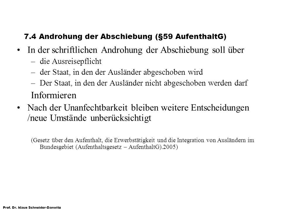 Prof. Dr. klaus Schneider-Danwitz 7.4 Androhung der Abschiebung (§59 AufenthaltG) In der schriftlichen Androhung der Abschiebung soll über –die Ausrei