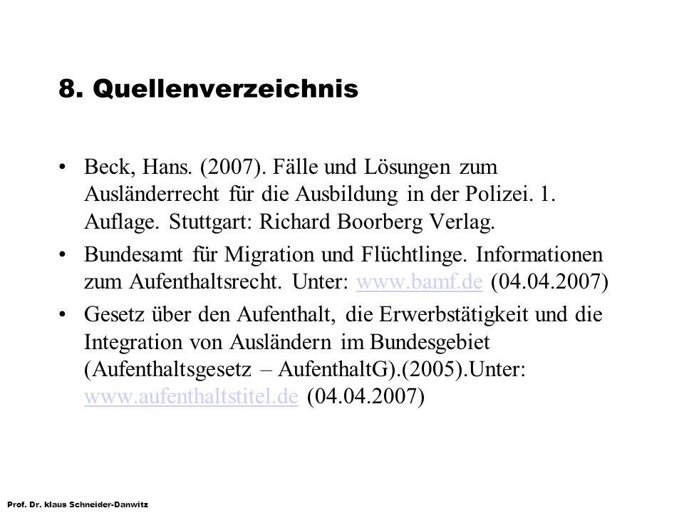 Prof. Dr. klaus Schneider-Danwitz 8. Quellenverzeichnis Beck, Hans. (2007). Fälle und Lösungen zum Ausländerrecht für die Ausbildung in der Polizei. 1