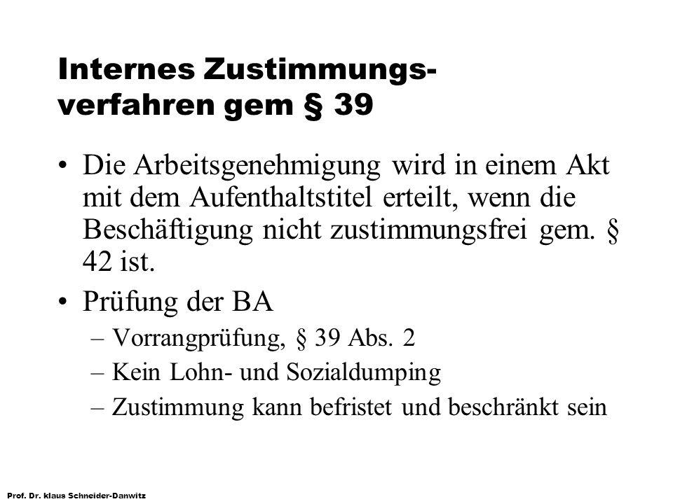 Prof. Dr. klaus Schneider-Danwitz Internes Zustimmungs- verfahren gem § 39 Die Arbeitsgenehmigung wird in einem Akt mit dem Aufenthaltstitel erteilt,