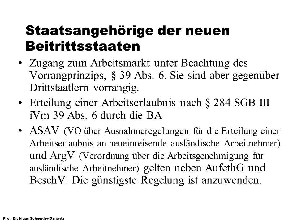 Prof. Dr. klaus Schneider-Danwitz Staatsangehörige der neuen Beitrittsstaaten Zugang zum Arbeitsmarkt unter Beachtung des Vorrangprinzips, § 39 Abs. 6