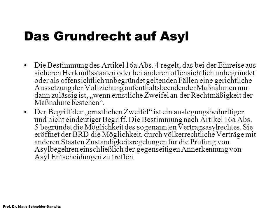 Prof. Dr. klaus Schneider-Danwitz Das Grundrecht auf Asyl Die Bestimmung des Artikel 16a Abs. 4 regelt, das bei der Einreise aus sicheren Herkunftssta
