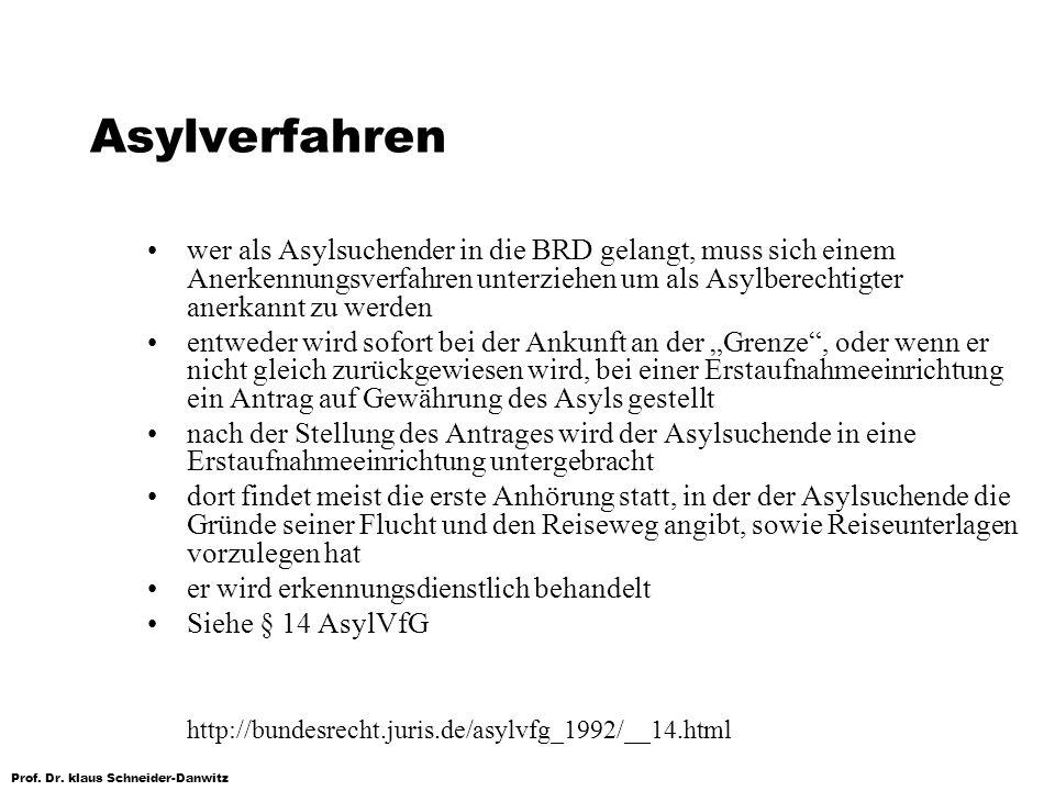 Prof. Dr. klaus Schneider-Danwitz Asylverfahren wer als Asylsuchender in die BRD gelangt, muss sich einem Anerkennungsverfahren unterziehen um als Asy