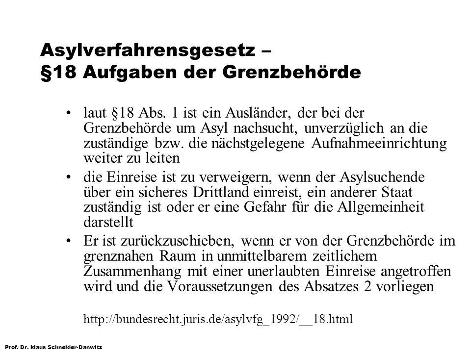 Prof. Dr. klaus Schneider-Danwitz Asylverfahrensgesetz – §18 Aufgaben der Grenzbehörde laut §18 Abs. 1 ist ein Ausländer, der bei der Grenzbehörde um