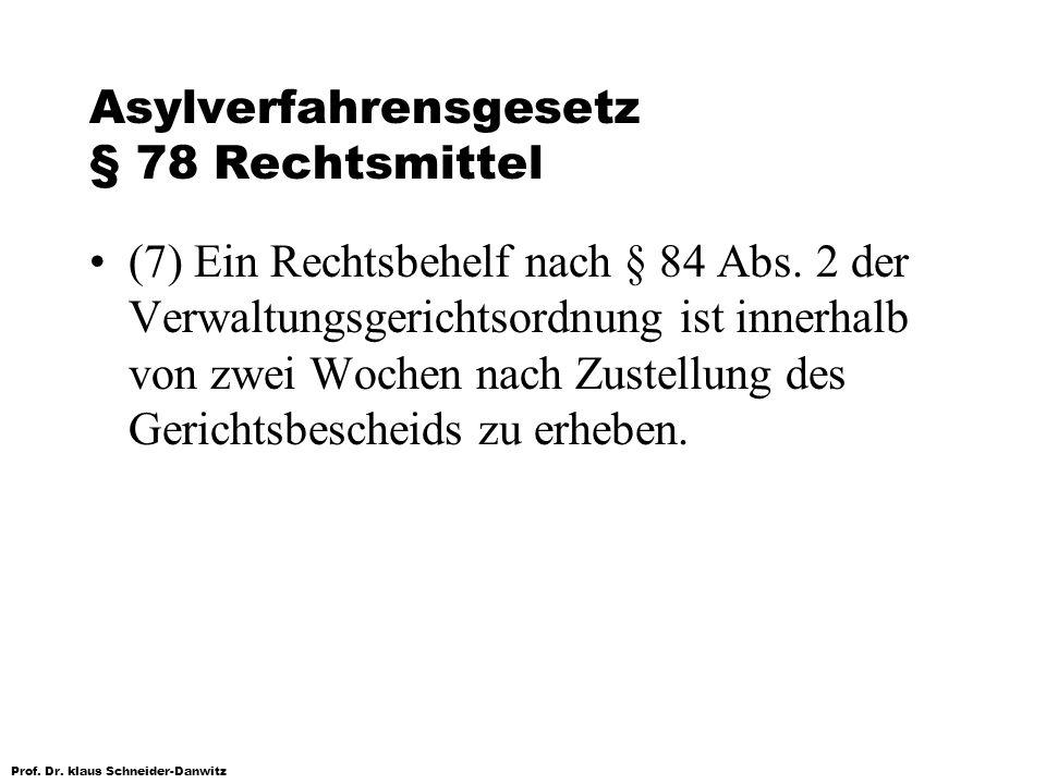 Prof. Dr. klaus Schneider-Danwitz Asylverfahrensgesetz § 78 Rechtsmittel (7) Ein Rechtsbehelf nach § 84 Abs. 2 der Verwaltungsgerichtsordnung ist inne