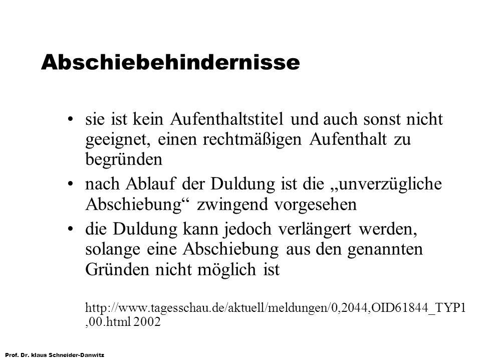 Prof. Dr. klaus Schneider-Danwitz Abschiebehindernisse sie ist kein Aufenthaltstitel und auch sonst nicht geeignet, einen rechtmäßigen Aufenthalt zu b