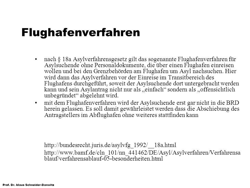 Prof. Dr. klaus Schneider-Danwitz Flughafenverfahren nach § 18a Asylverfahrensgesetz gilt das sogenannte Flughafenverfahren für Asylsuchende ohne Pers
