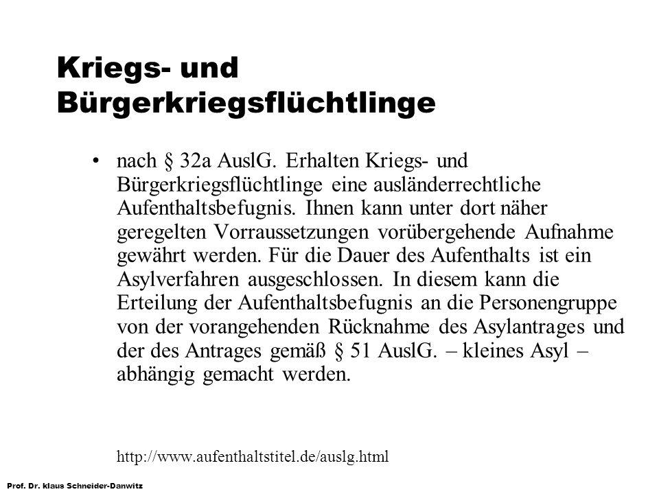 Prof. Dr. klaus Schneider-Danwitz Kriegs- und Bürgerkriegsflüchtlinge nach § 32a AuslG. Erhalten Kriegs- und Bürgerkriegsflüchtlinge eine ausländerrec