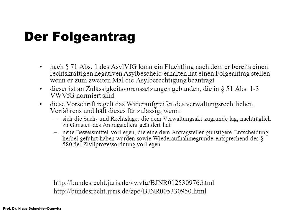 Prof. Dr. klaus Schneider-Danwitz Der Folgeantrag nach § 71 Abs. 1 des AsylVfG kann ein Flüchtling nach dem er bereits einen rechtskräftigen negativen
